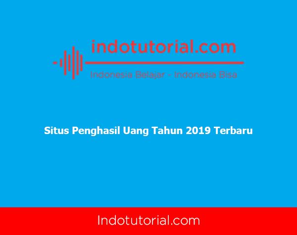 Situs Penghasil Uang Tahun 2019 Terbaru-oleh-indotutorial