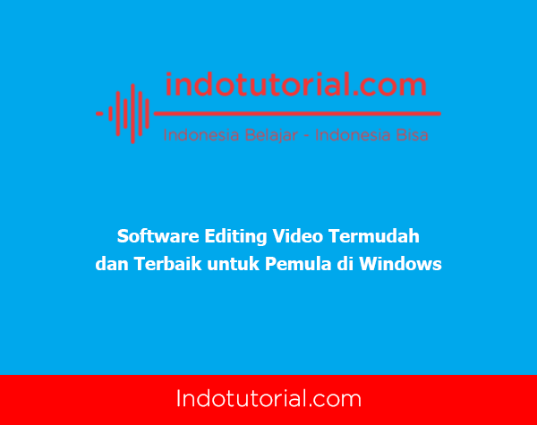 Software Editing Video Termudah dan Terbaik untuk Pemula di Windows-oleh-indotutorial