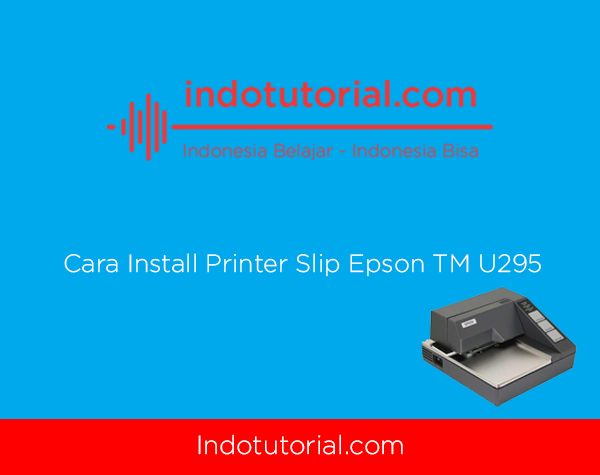 Cara Install Printer Slip Epson TM U295 by IndoTutorial