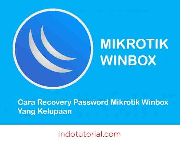 Cara Recovery Password Mikrotik Winbox Yang Kelupaan oleh indotutorial